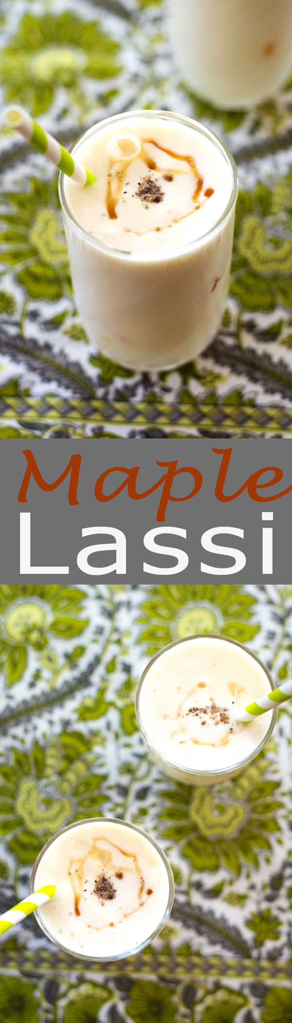 Maple lassi is a creamy yogurt-based drink lightly spiced with cardamom and sweetened with all-natural pure maple syrup. Poured over ice, this beverage is the ultimate thirst quencher!